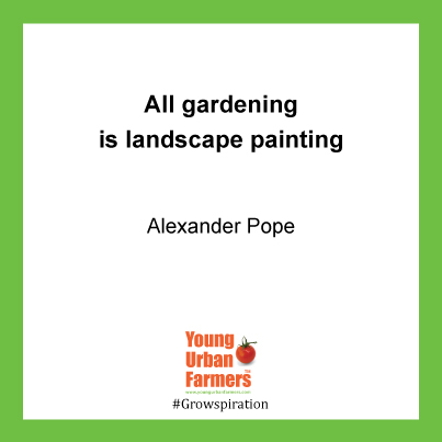All gardening is landscape painting -  Alexander Pope