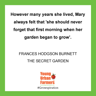 However many years she lived, Mary always felt that 'she should never forget that first morning when her garden began to grow'.  ― Frances Hodgson Burnett, The Secret Garden