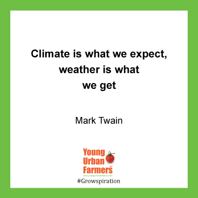 Climate is what we expect, weather is what we get - Mark Twain