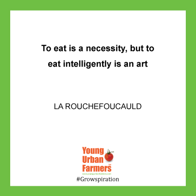 To eat is a necessity, but to eat intelligently is an art. -La Rochefoucauld