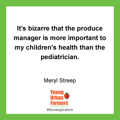 It's bizarre that the produce manager is more important to my children's health than the pediatrician. - Meryl Streep