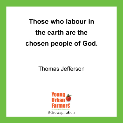Those who labour in the earth are the chosen people of God. - Thomas Jefferson