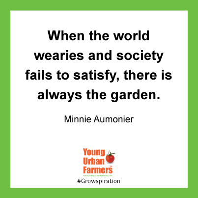 When the world wearies and society fails to satisfy, there is always the garden. Minnie Aumonier